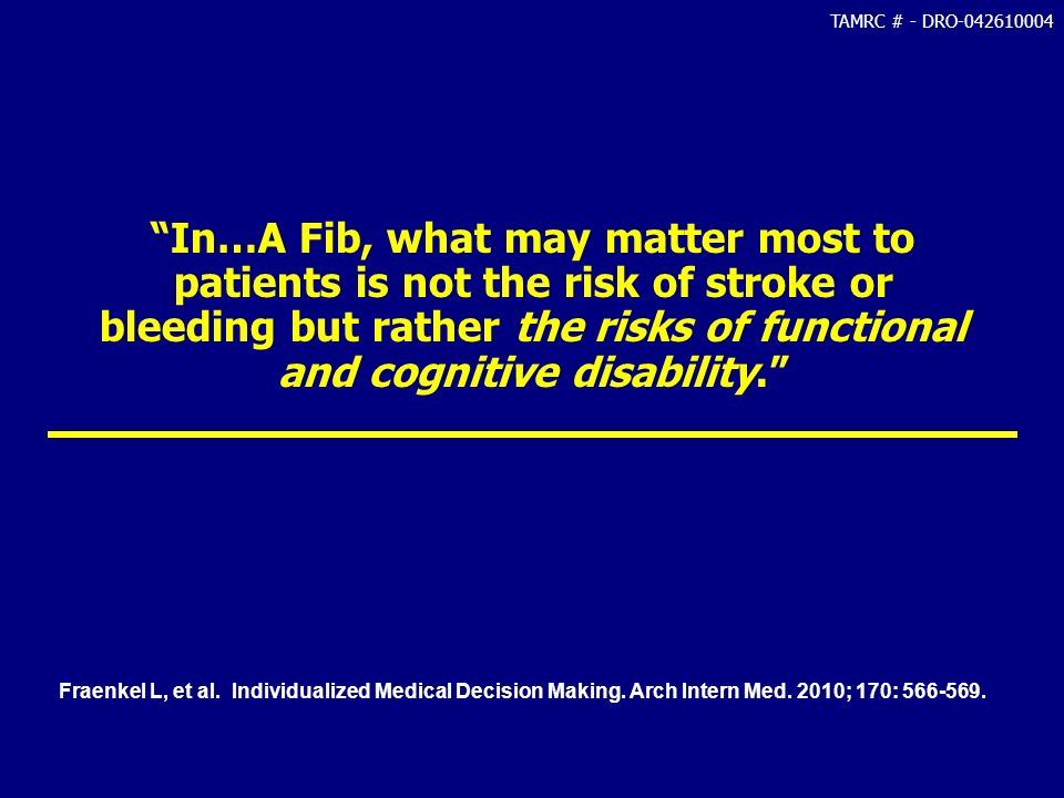 In…A Fib, what may matter most to patients is not the risk of stroke or bleeding but rather the risks of functional and cognitive disability.