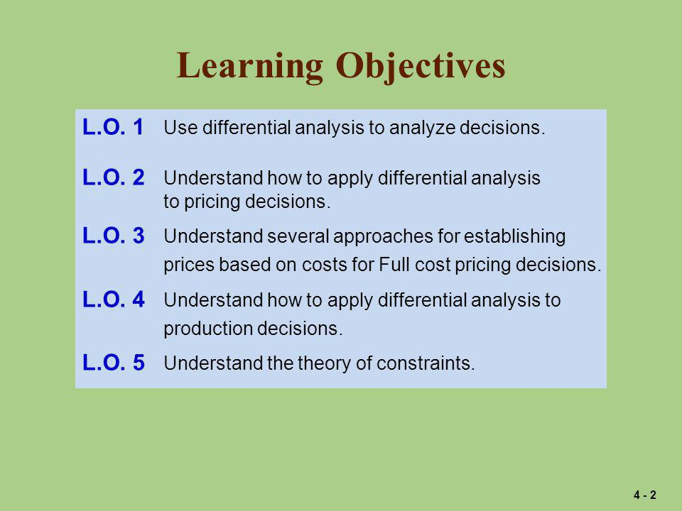 Learning Objectives L.O. 1 Use differential analysis to analyze decisions. L.O. 2 Understand how to apply differential analysis.