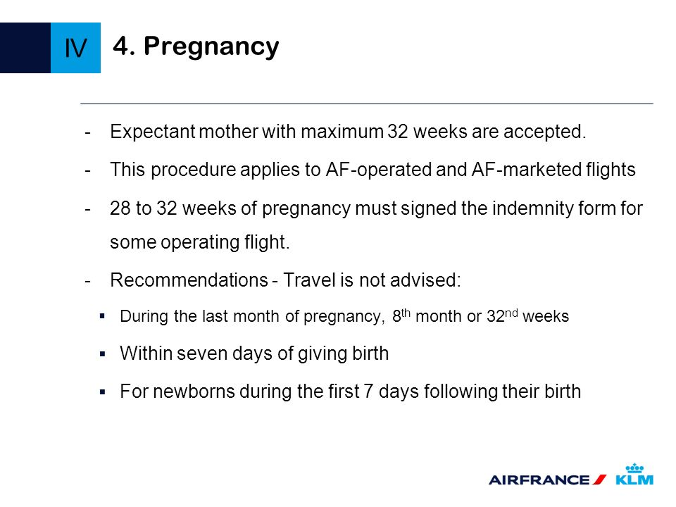IV 4. Pregnancy Expectant mother with maximum 32 weeks are accepted.