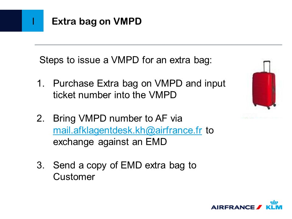 Extra bag on VMPDI. Steps to issue a VMPD for an extra bag: Purchase Extra bag on VMPD and input ticket number into the VMPD.