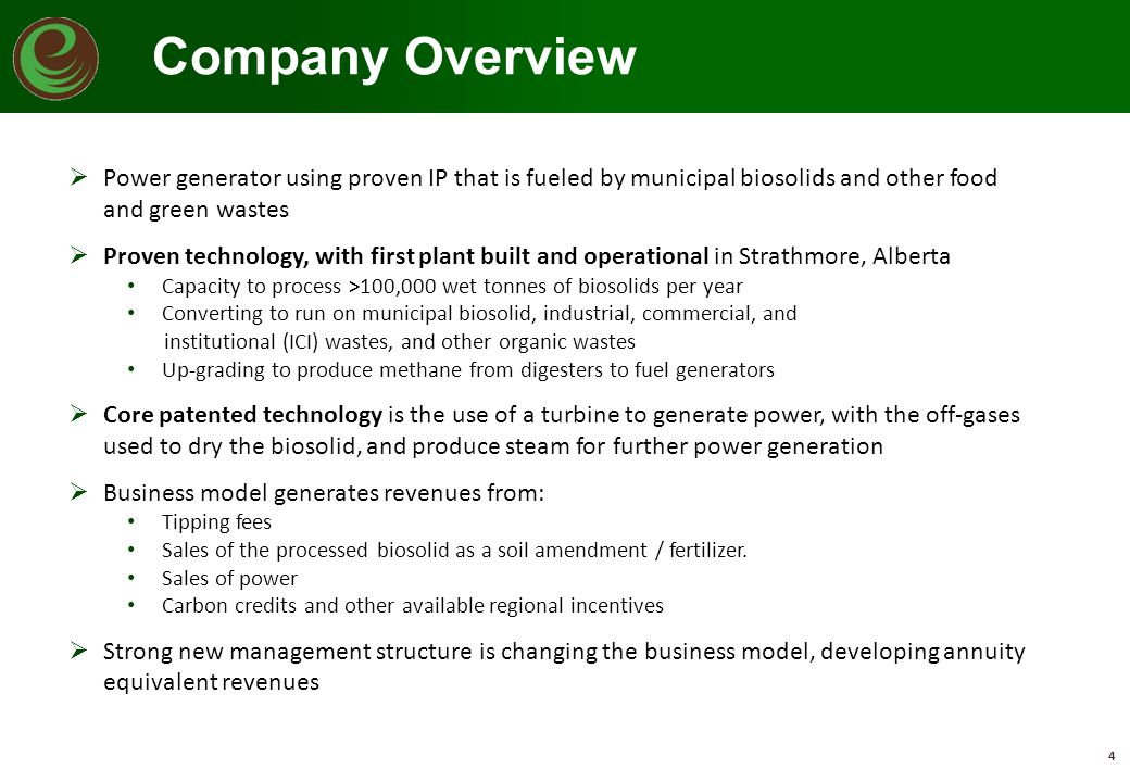 Company Overview Power generator using proven IP that is fueled by municipal biosolids and other food and green wastes.