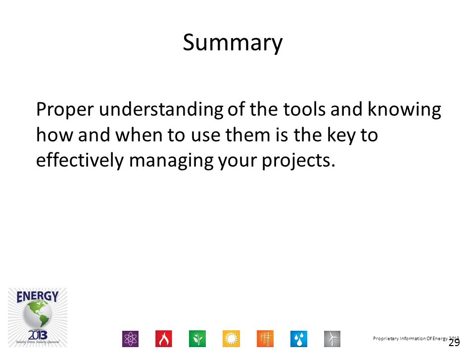 Summary Proper understanding of the tools and knowing how and when to use them is the key to effectively managing your projects.