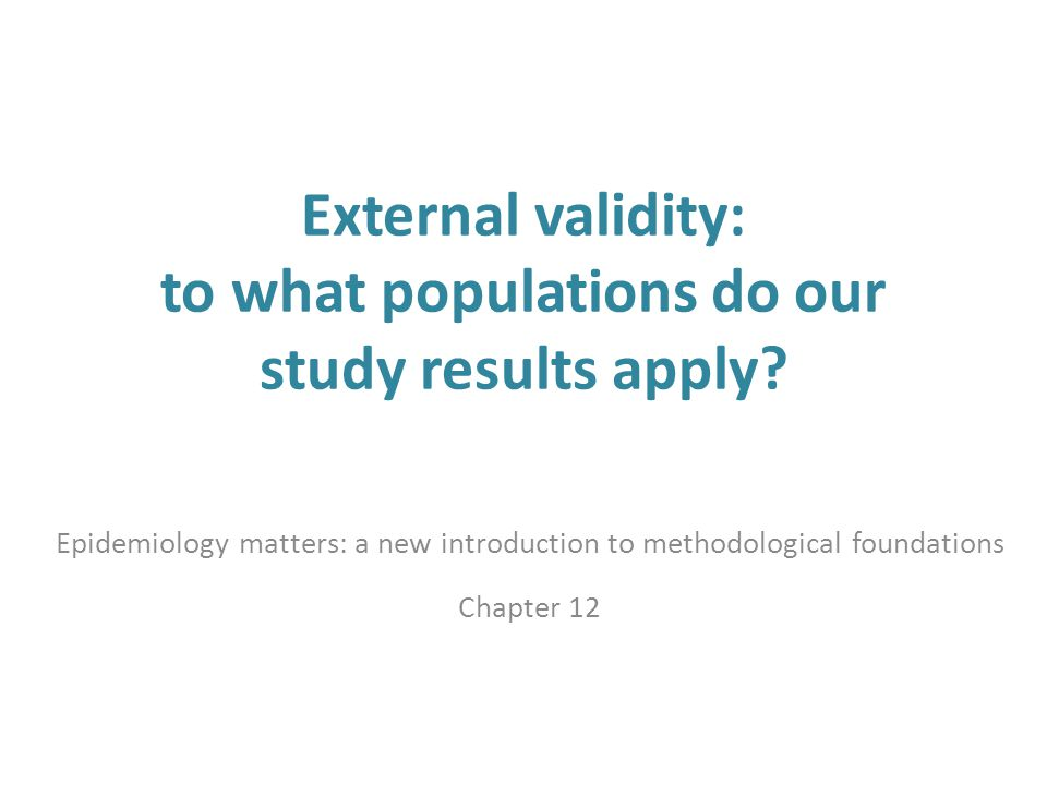 External validity: to what populations do our study results apply