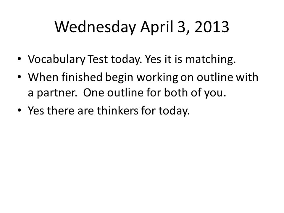 Wednesday April 3, 2013 Vocabulary Test today. Yes it is matching.