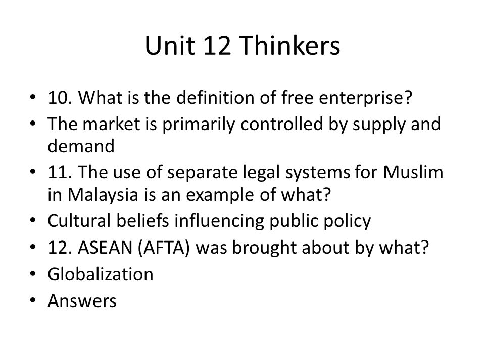 Unit 12 Thinkers 10. What is the definition of free enterprise