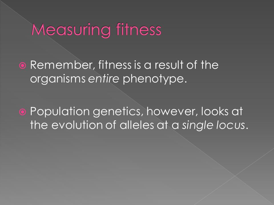 Measuring fitness Remember, fitness is a result of the organisms entire phenotype.