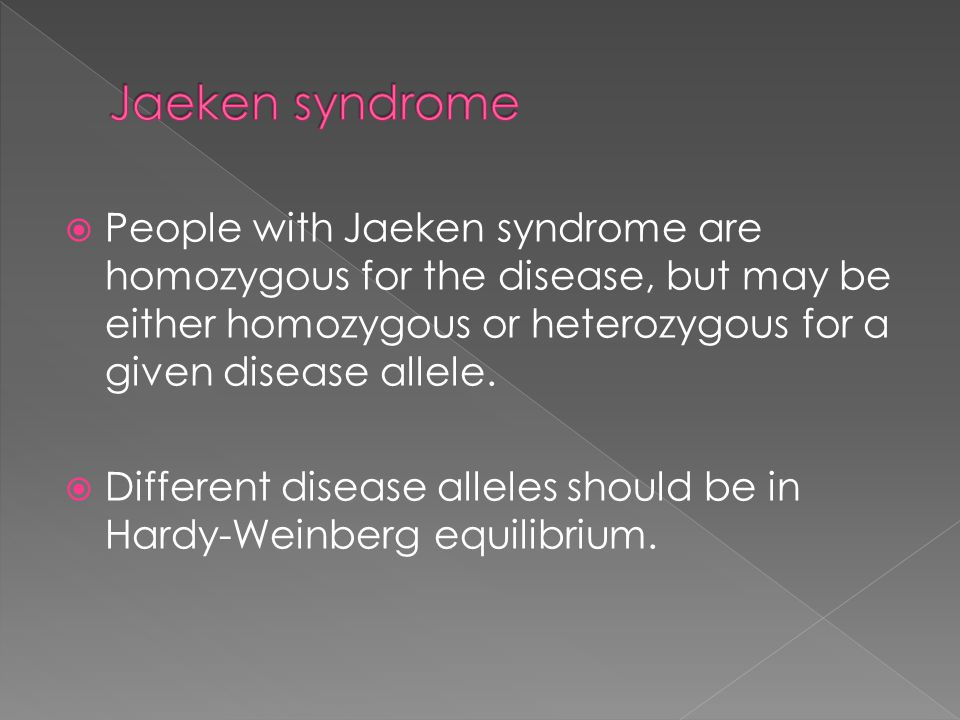 Jaeken syndrome People with Jaeken syndrome are homozygous for the disease, but may be either homozygous or heterozygous for a given disease allele.
