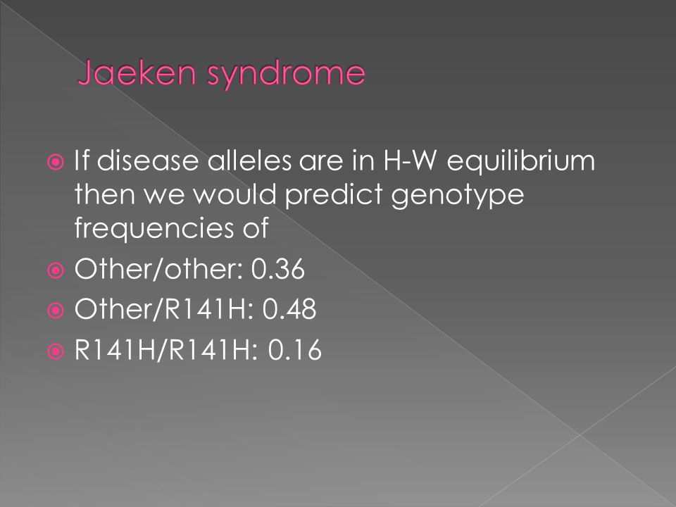 Jaeken syndrome If disease alleles are in H-W equilibrium then we would predict genotype frequencies of.