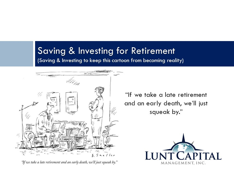 Saving & Investing for Retirement (Saving & Investing to keep this cartoon from becoming reality)