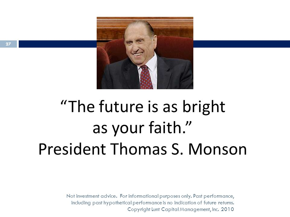 The future is as bright as your faith. President Thomas S. Monson