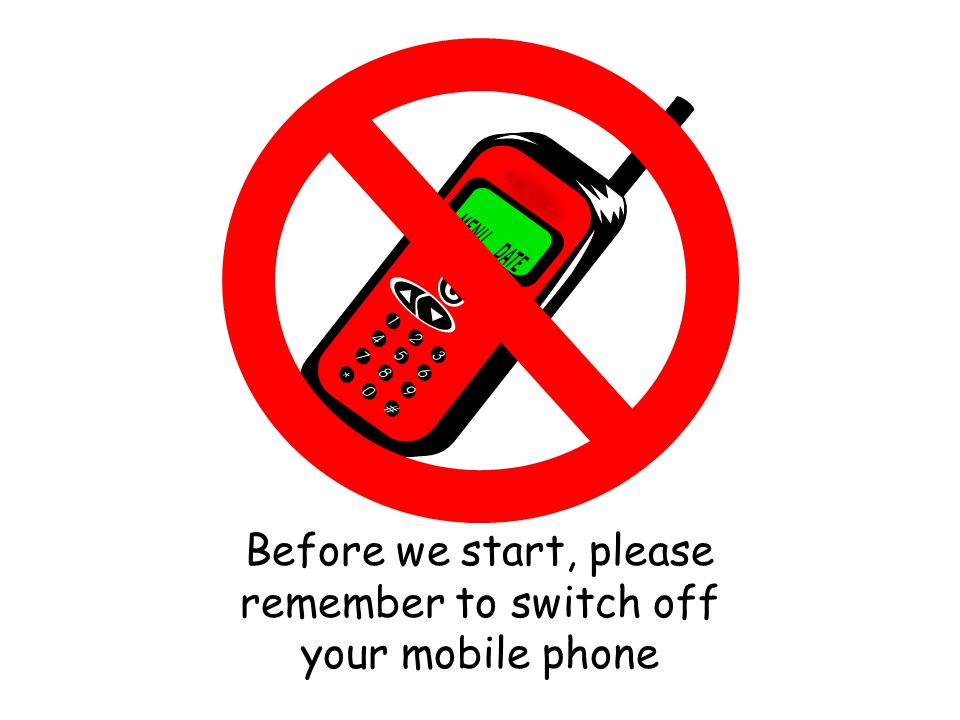 Before we start, please remember to switch off your mobile phone