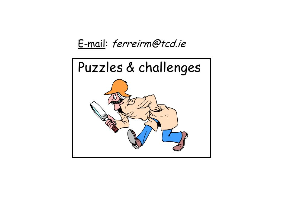 Puzzles & challenges E-mail: ferreirm@tcd.ie