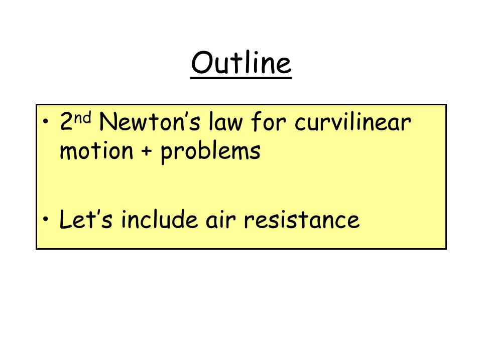 Outline 2nd Newton's law for curvilinear motion + problems