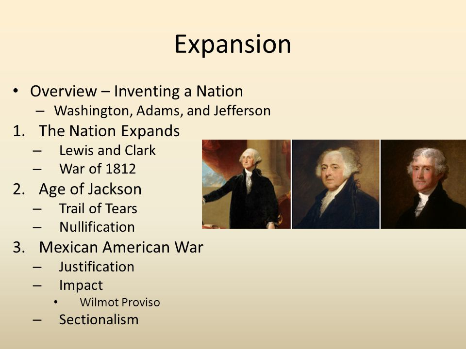 Expansion Overview – Inventing a Nation The Nation Expands