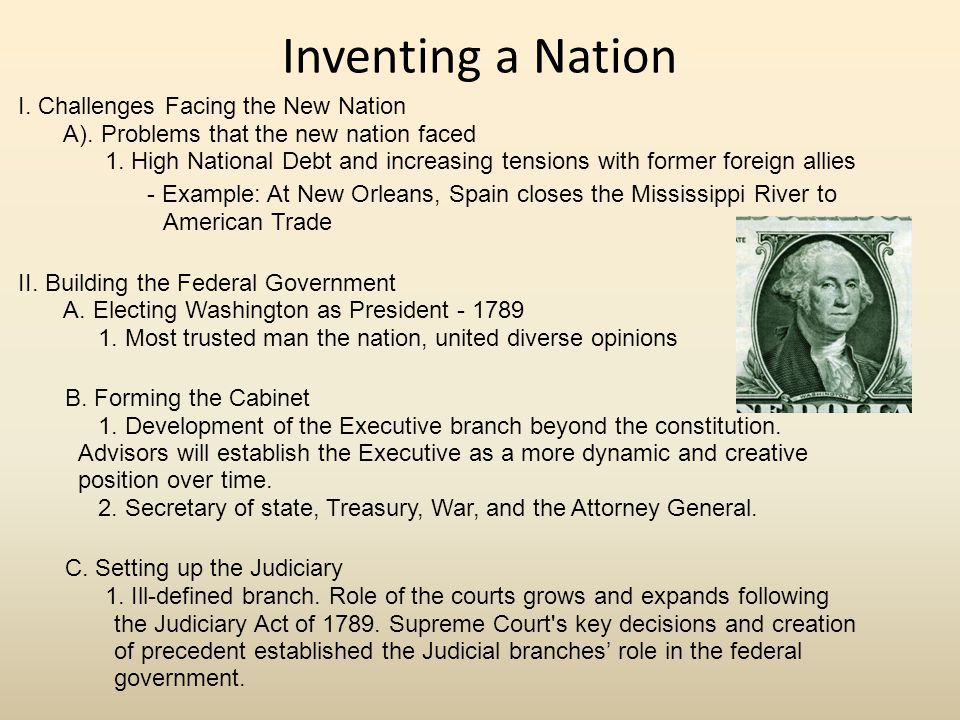 Inventing a Nation I. Challenges Facing the New Nation. A). Problems that the new nation faced.