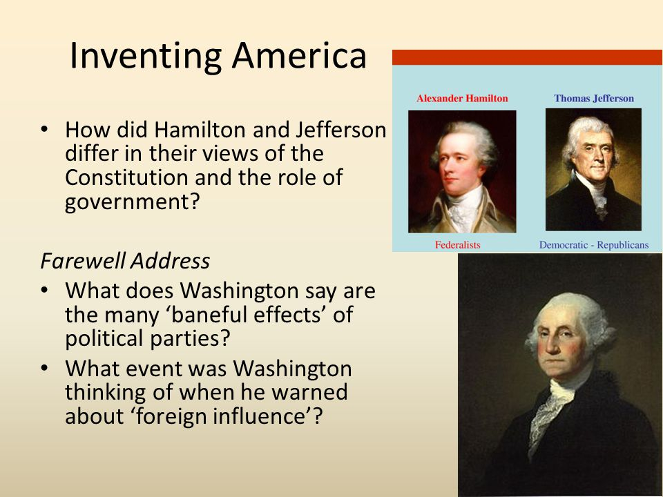 Inventing America How did Hamilton and Jefferson differ in their views of the Constitution and the role of government