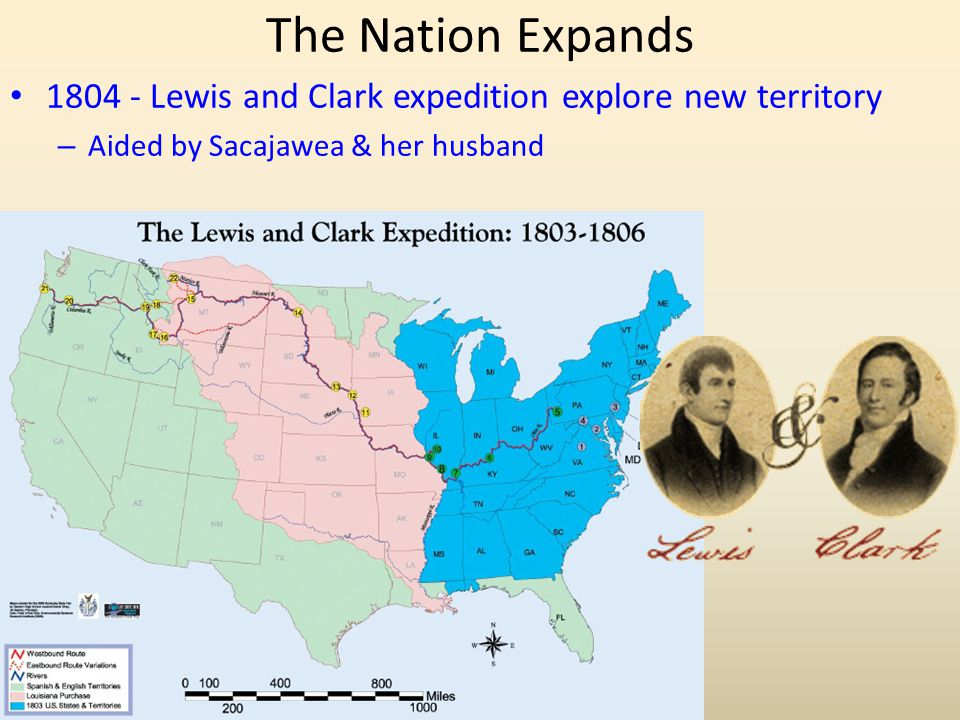 The Nation Expands 1804 - Lewis and Clark expedition explore new territory.