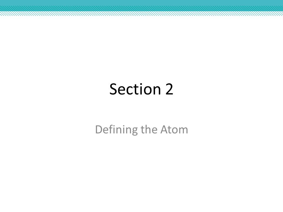 Section 2 Defining the Atom