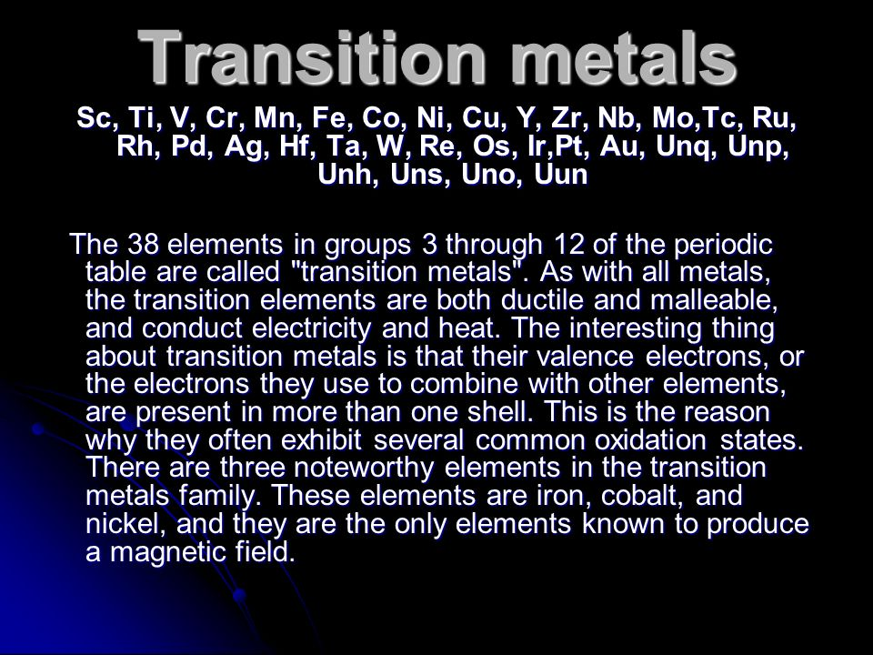 Transition metals Sc, Ti, V, Cr, Mn, Fe, Co, Ni, Cu, Y, Zr, Nb, Mo,Tc, Ru, Rh, Pd, Ag, Hf, Ta, W, Re, Os, Ir,Pt, Au, Unq, Unp, Unh, Uns, Uno, Uun.