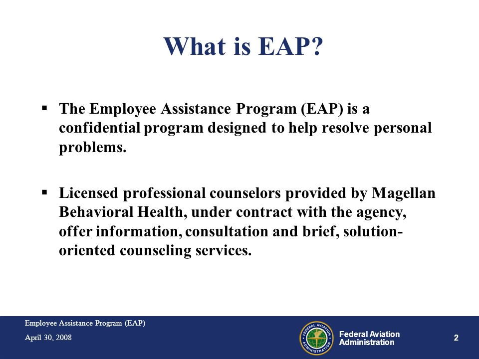 What is EAP The Employee Assistance Program (EAP) is a confidential program designed to help resolve personal problems.