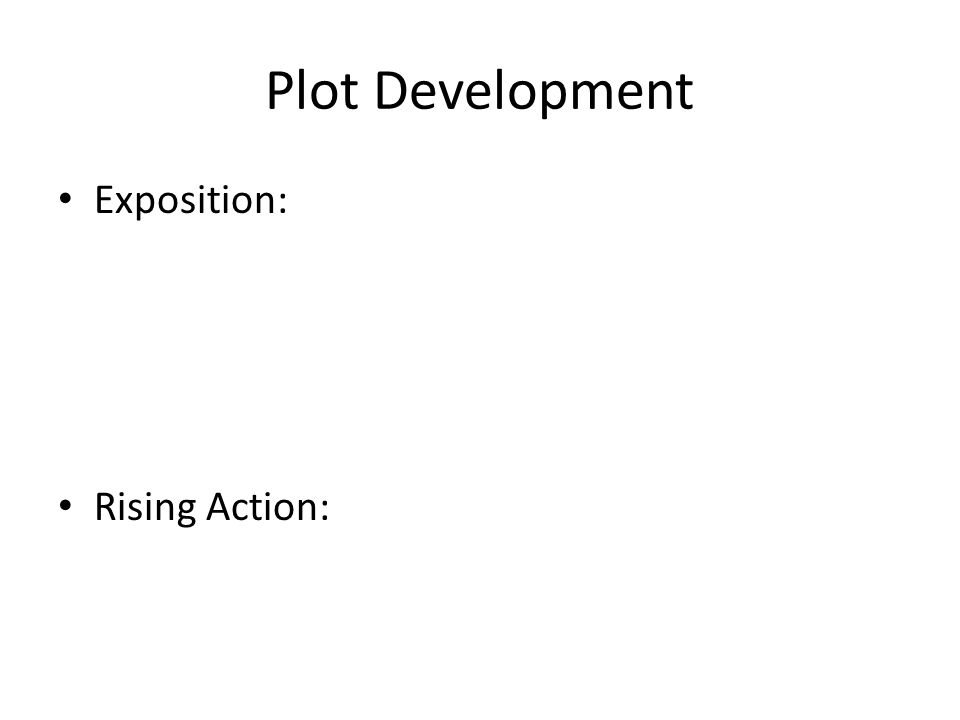 Plot Development Exposition: Rising Action: