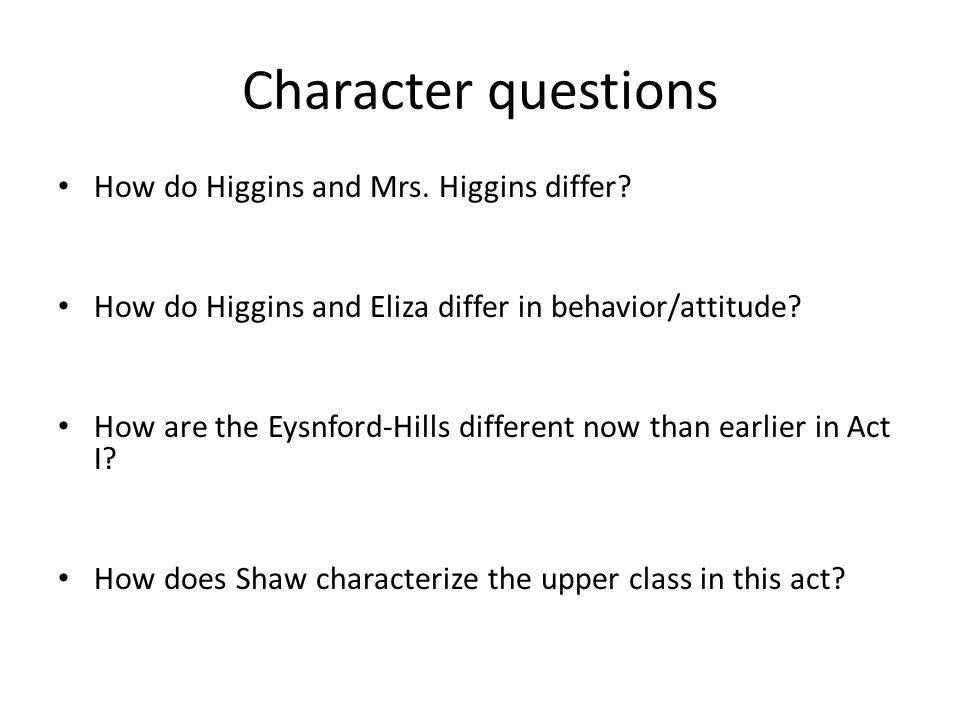Character questions How do Higgins and Mrs. Higgins differ