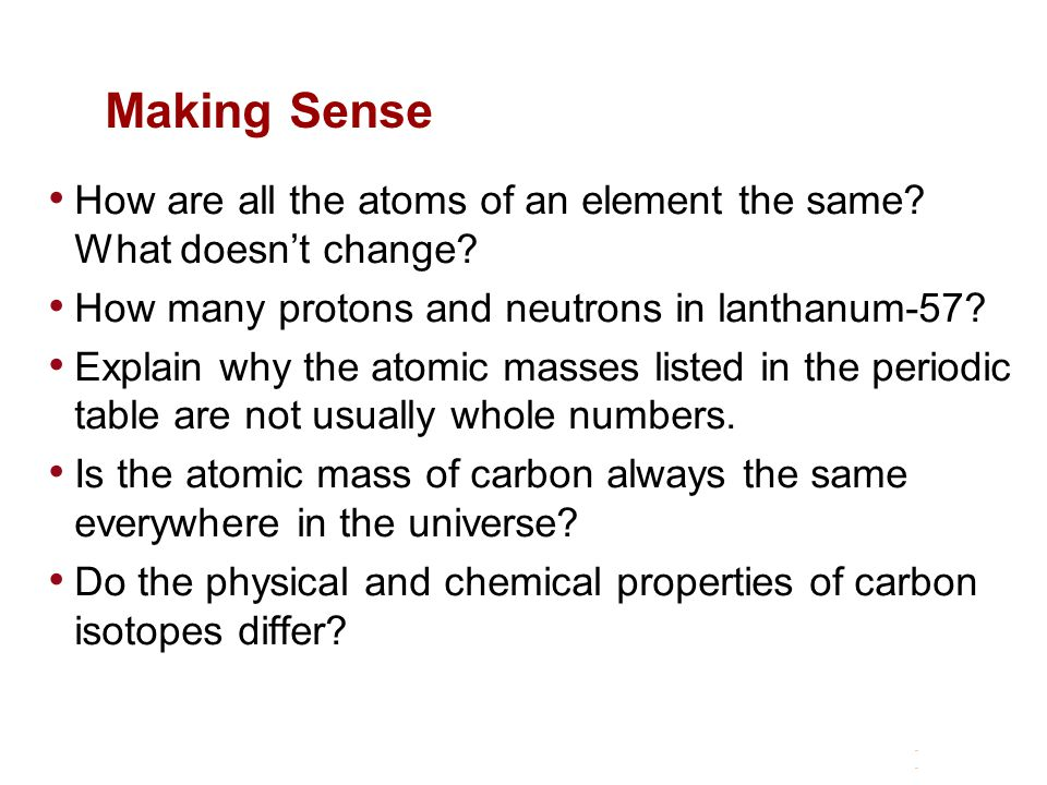 Making Sense How are all the atoms of an element the same What doesn't change How many protons and neutrons in lanthanum-57