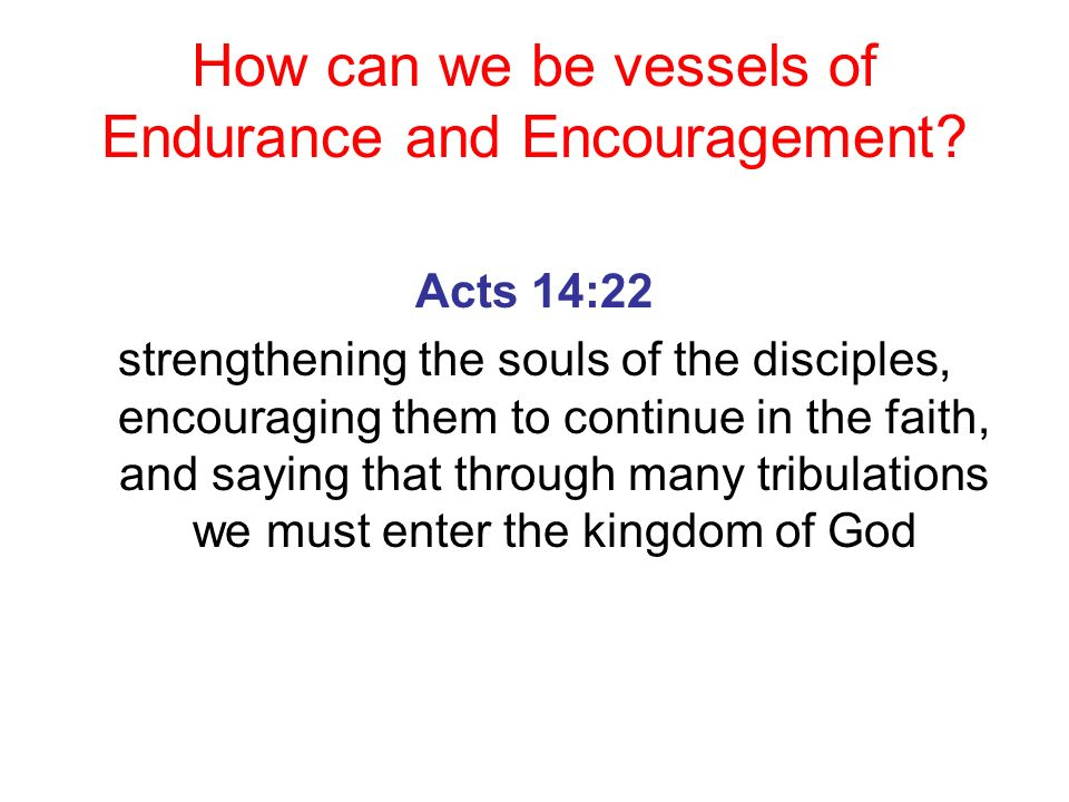How can we be vessels of Endurance and Encouragement