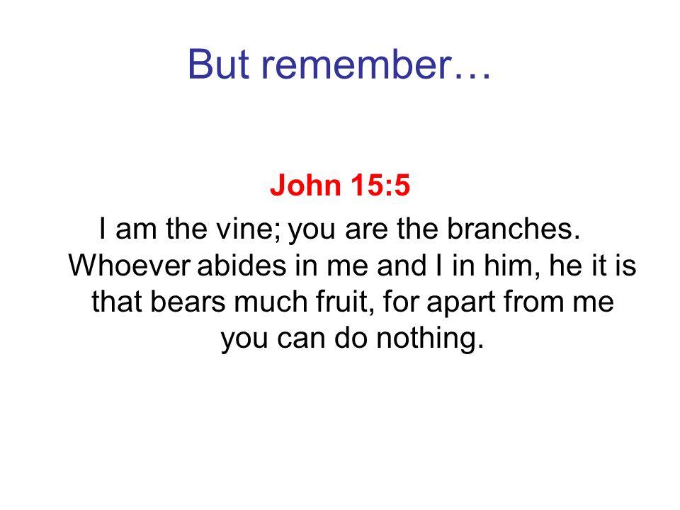 But remember… John 15:5.