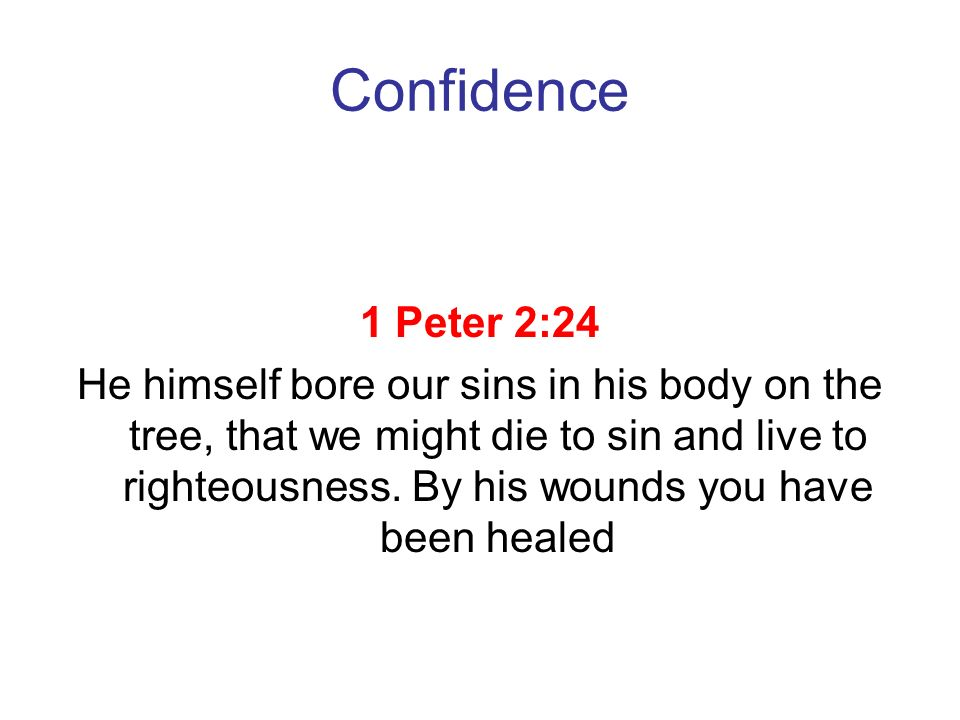 Confidence 1 Peter 2:24.