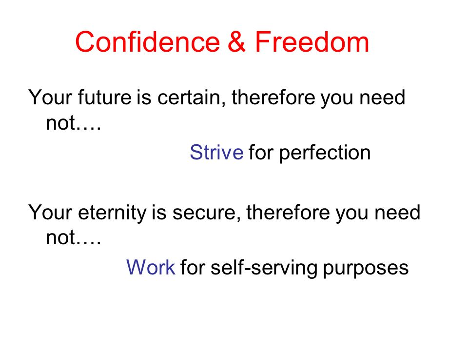 Confidence & Freedom Your future is certain, therefore you need not….