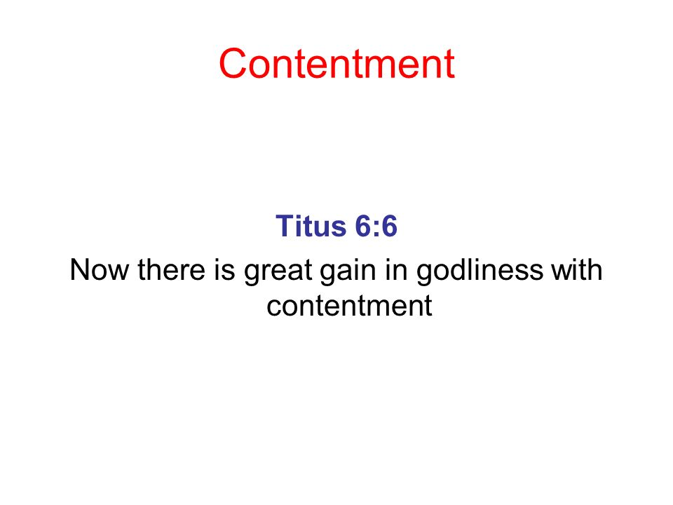 Now there is great gain in godliness with contentment