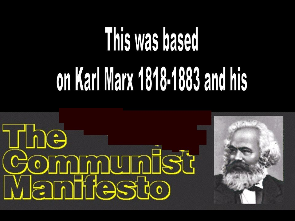 This was based on Karl Marx 1818-1883 and his