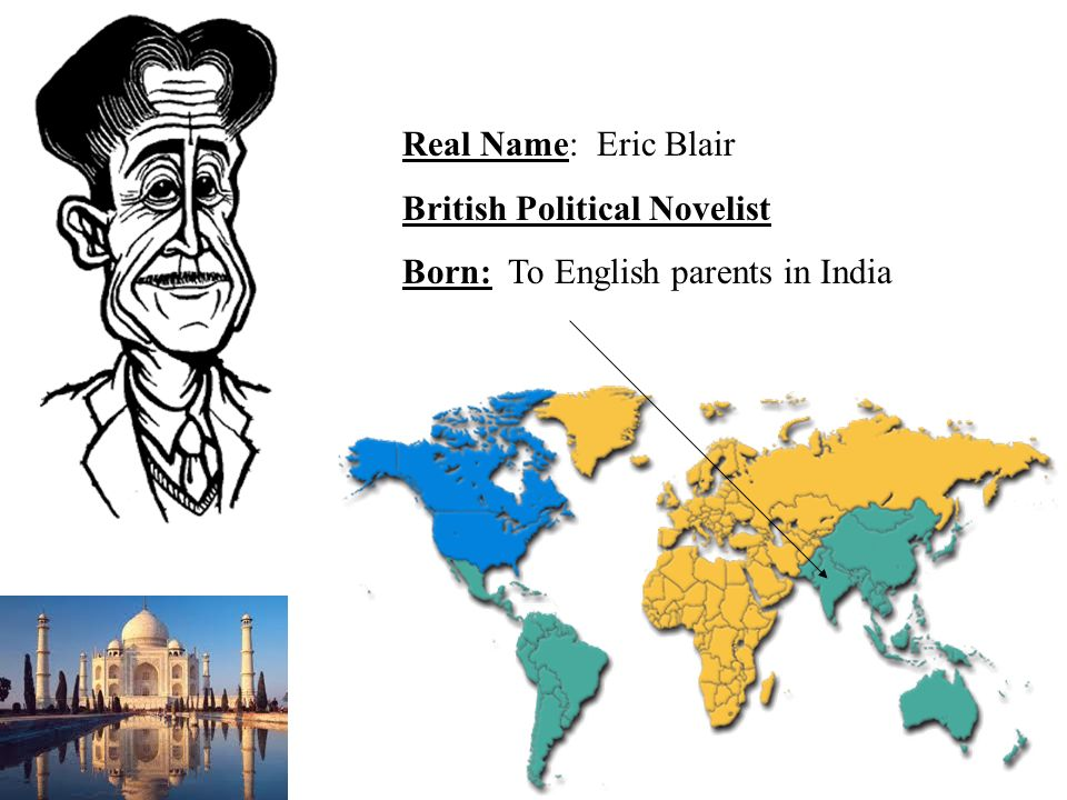 Real Name: Eric Blair British Political Novelist Born: To English parents in India