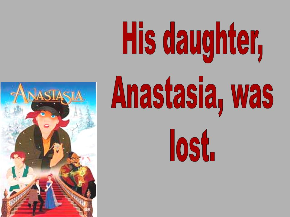 His daughter, Anastasia, was lost.