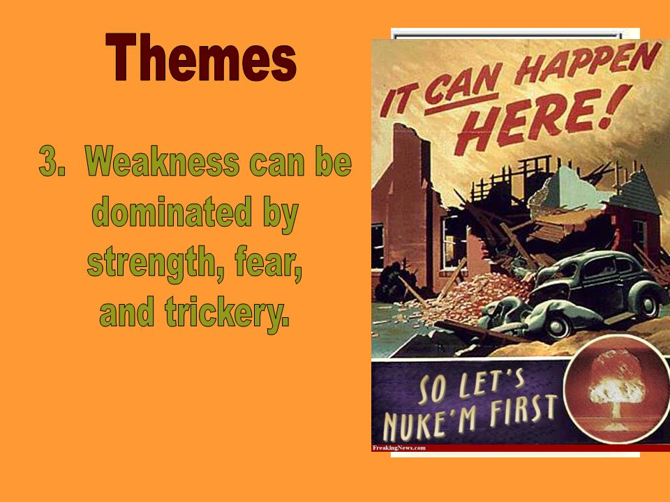 Themes 3. Weakness can be dominated by strength, fear, and trickery.
