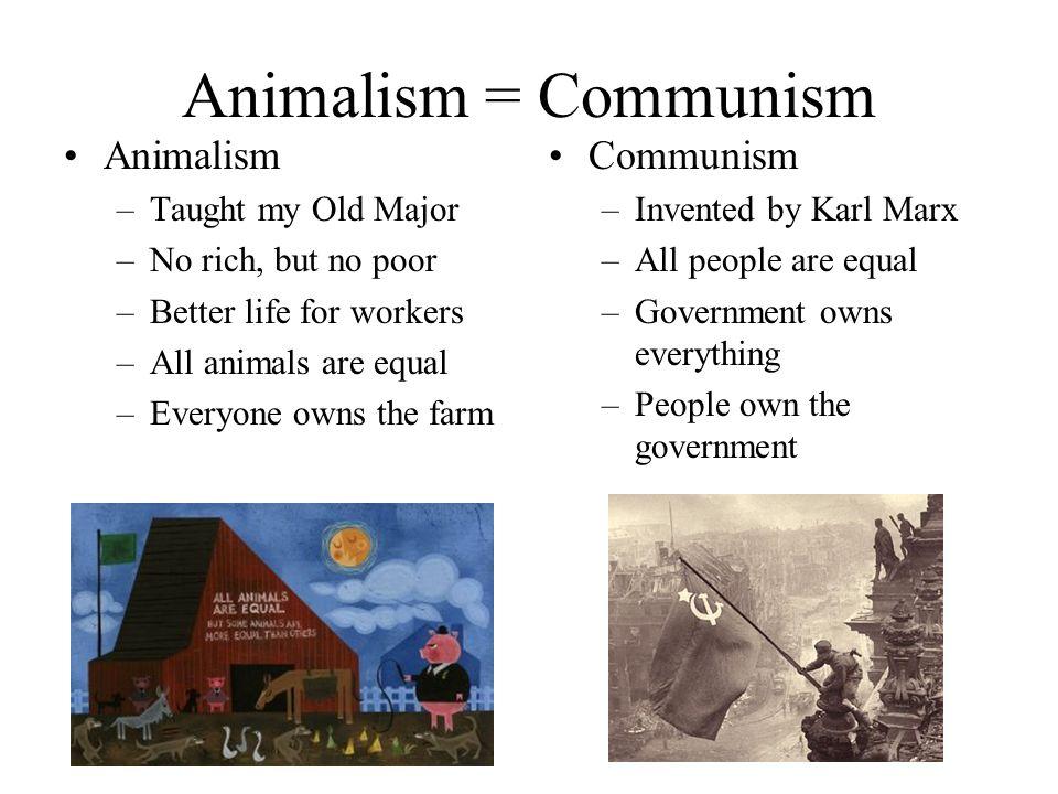 Animalism = Communism Animalism Communism Taught my Old Major