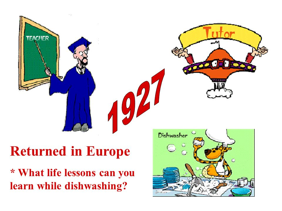 1927 Returned in Europe * What life lessons can you learn while dishwashing