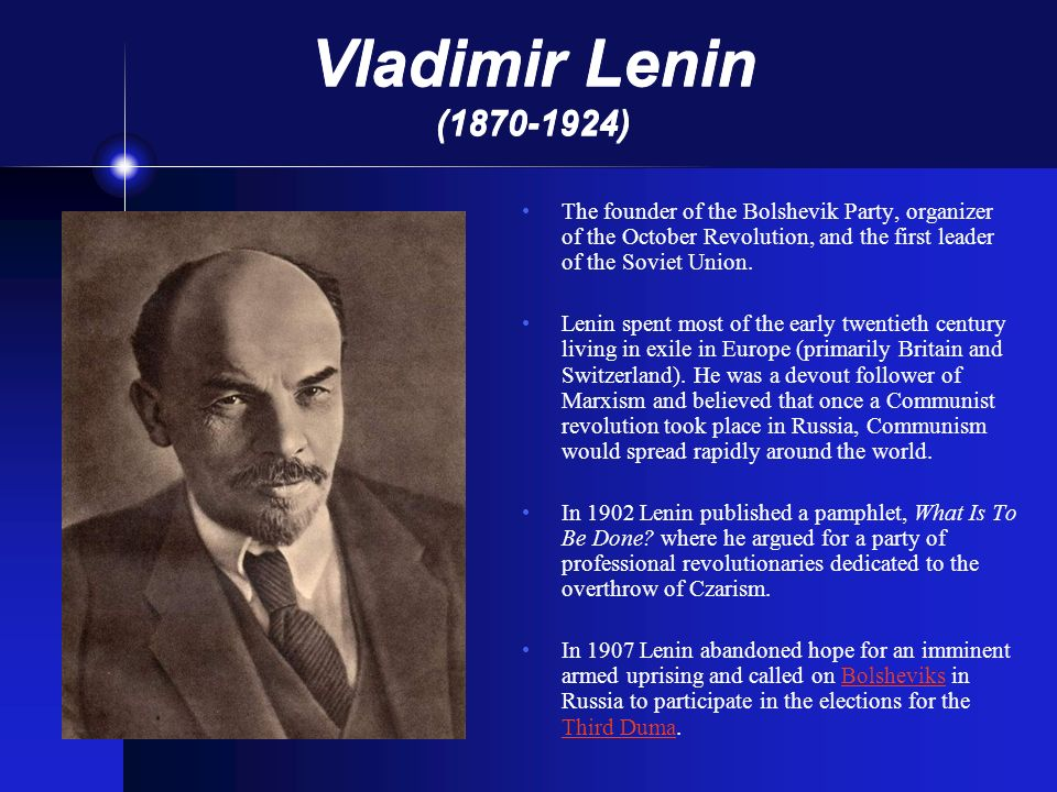 Vladimir Lenin (1870-1924) The founder of the Bolshevik Party, organizer of the October Revolution, and the first leader of the Soviet Union.