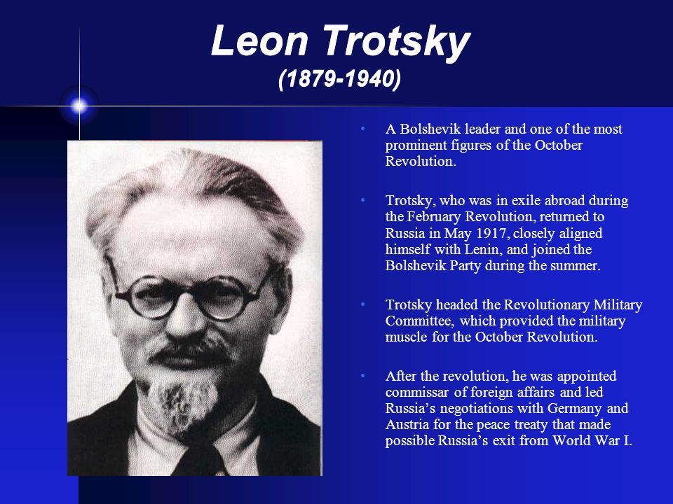 Leon Trotsky (1879-1940) A Bolshevik leader and one of the most prominent figures of the October Revolution.