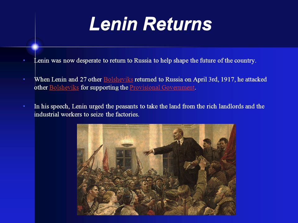 Lenin Returns Lenin was now desperate to return to Russia to help shape the future of the country.
