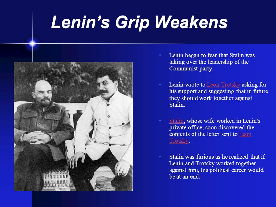 Lenin's Grip Weakens Lenin began to fear that Stalin was taking over the leadership of the Communist party.