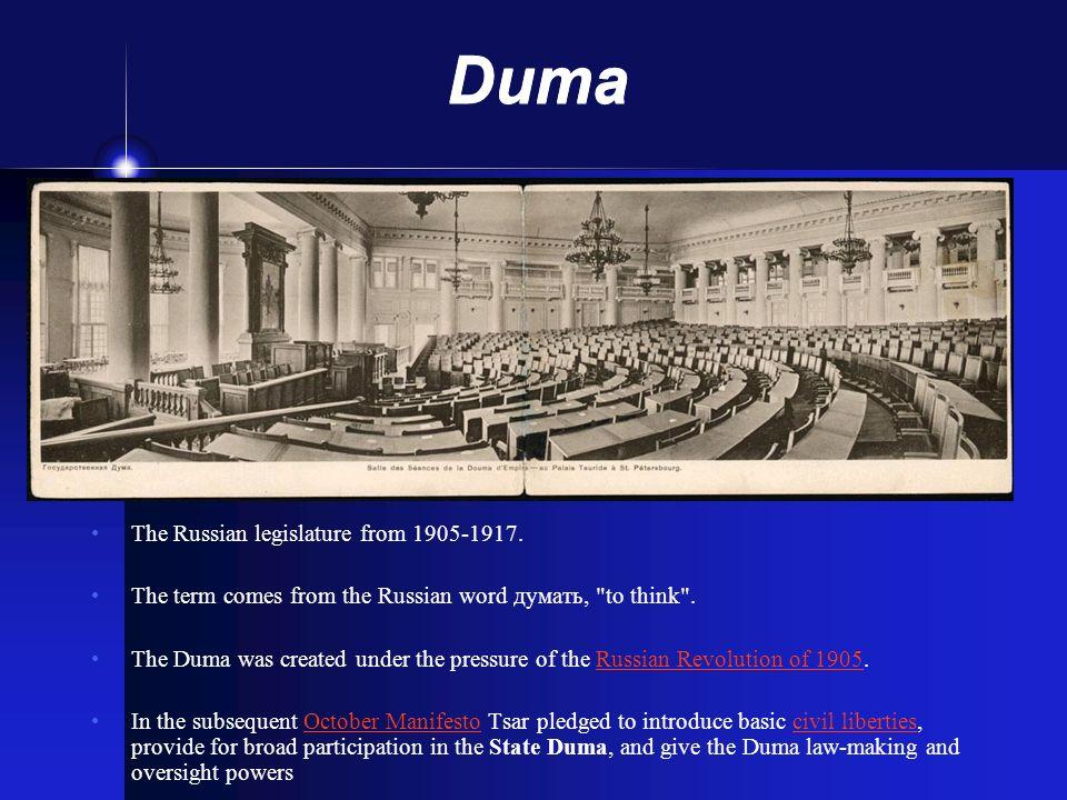 Duma The Russian legislature from 1905-1917.