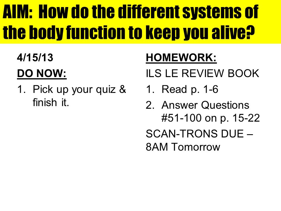 AIM: How do the different systems of the body function to keep you alive