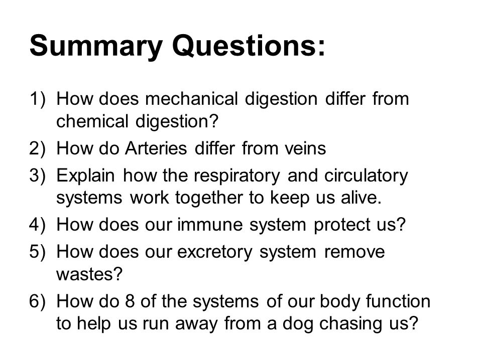 Summary Questions: How does mechanical digestion differ from chemical digestion How do Arteries differ from veins.
