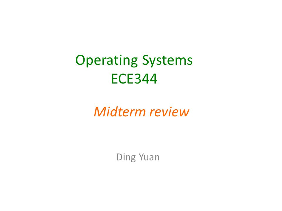 Operating Systems ECE344 Midterm review Ding Yuan