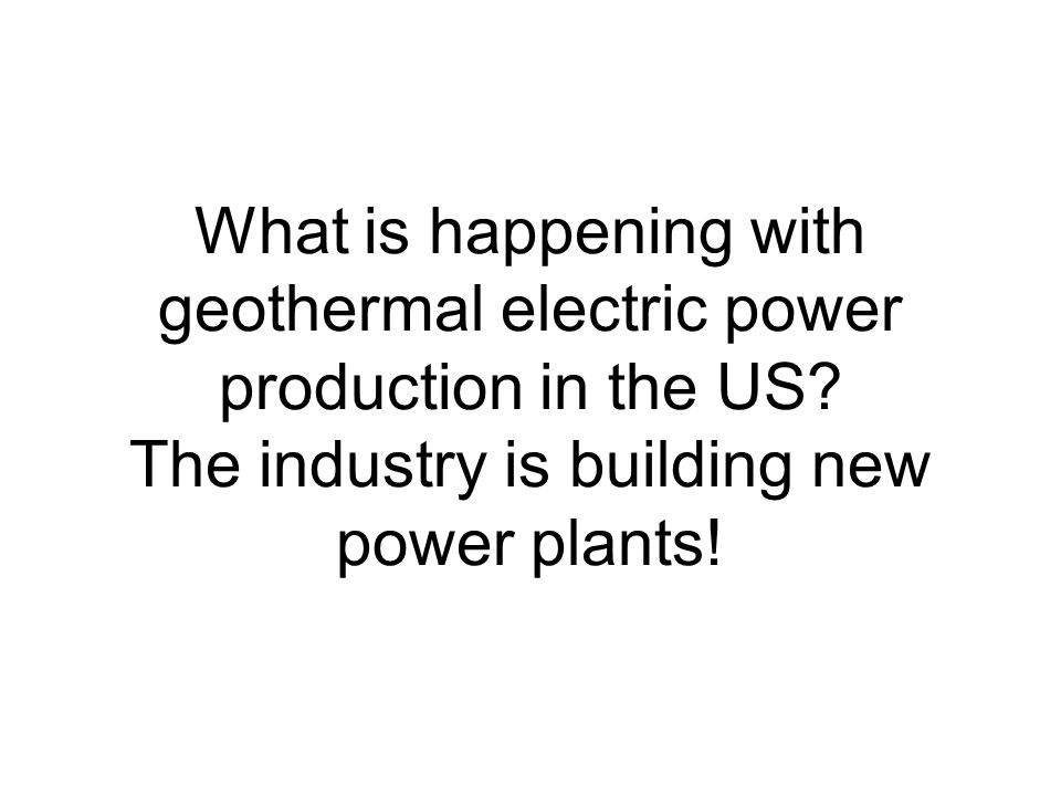What is happening with geothermal electric power production in the US