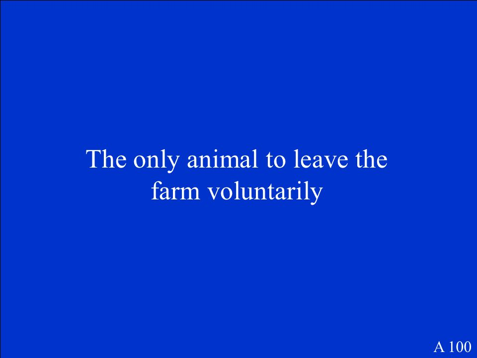 The only animal to leave the farm voluntarily