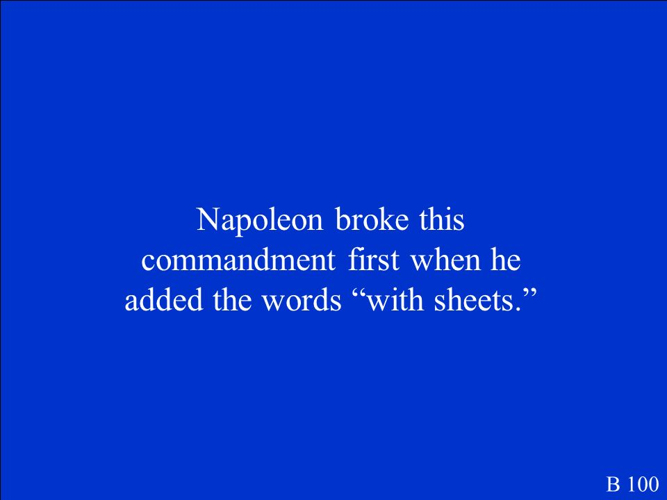 Napoleon broke this commandment first when he added the words with sheets.
