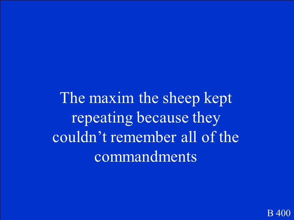 The maxim the sheep kept repeating because they couldn't remember all of the commandments